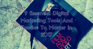 9 Essential Digital Marketing Tools And Tactics To Master